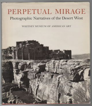 PERPETUAL MIRAGE: Photographic Narratives of the Desert West