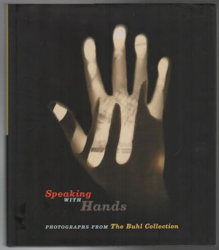 SPEAKING WITH HANDS: Photographs from The Buhl Collection