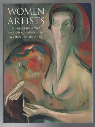 WOMEN ARTISTS: Works from the National Museum of Women in the Arts. Nancy G. HELLER