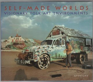 SELF-MADE WORLDS: Visionary Folk Art Environments. Roger MANLEY, Mark Sloan