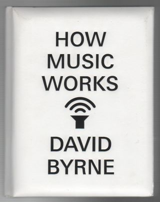 HOW MUSIC WORKS. David BYRNE