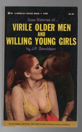 CASE HISTORIES OF...VIRILE OLDER MEN AND WILLING YOUNG GIRLS. J. P. DONALDSON, Pseud. Donald J....