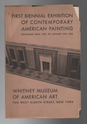 FIRST BIENNIAL EXHIBITION OF CONTEMPORARY AMERICAN PAINTING: November 22nd, 1932, to January 5th,...