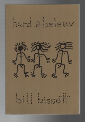 HARD 2 BELEEV. Bill BISSETT
