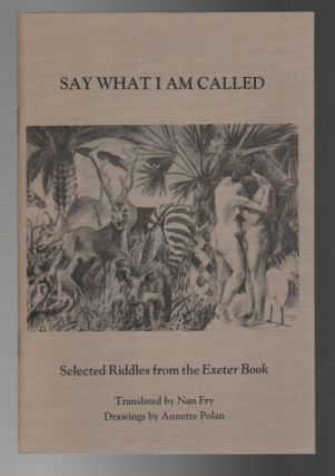 SAY WHAT I AM CALLED: Selected Riddles from the Exeter Book