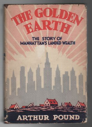 THE GOLDEN EARTH: The Story of Manhattan's Landed Wealth