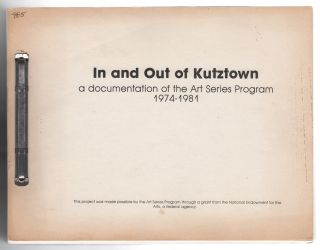 IN AND OUT OF KUTZTOWN: A Documentation of the Arts Series Program 1974-1981