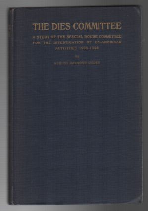 THE DIES COMMITTEE: A Study of the Special House Committee for the Investigation of Un-American...
