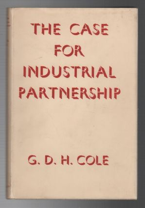 THE CASE FOR INDUSTRIAL PARTNERSHIP. G. D. H. COLE
