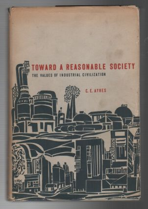 TOWARD A REASONABLE SOCIETY: The Values of Industrial Civilization