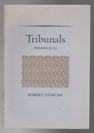 TRIBUNALS: Passages 31-35. Robert DUNCAN