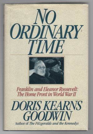 NO ORDINARY TIME: Franklin and Eleanor Roosevelt: The Home Front in World War II. Doris Kearns...