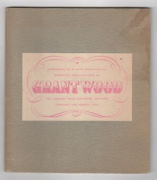 CATALOGUE OF A LOAN EXHIBITION OF DRAWINGS AND PAINTINGS BY GRANT WOOD