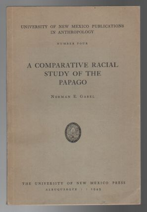 A COMPARATIVE RACIAL STUDY OF THE PAPAGO