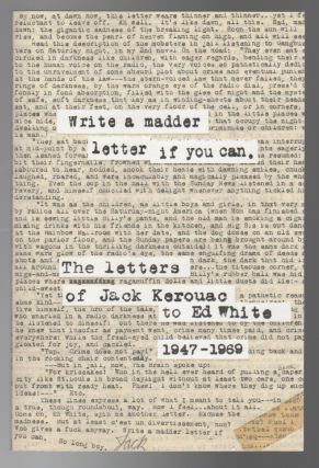 WRITE A MADDER LETTER IF YOU CAN: The Letters of Jack Kerouac to Ed White 1947-1969