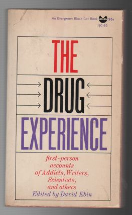 THE DRUG EXPERIENCE: First-Person Accounts of Addicts, Writers, Scientists, and Others. David EBIN