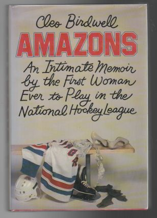 AMAZONS: An Intimate Memoir by the First Woman Ever to Play in the National Hockey League