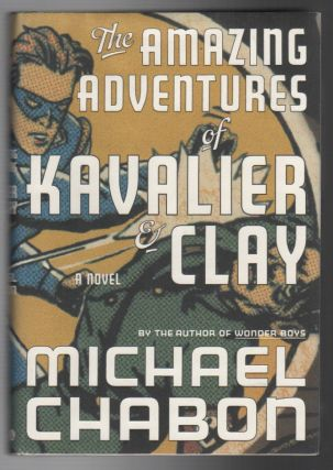 THE AMAZING ADVENTURES OF KAVALIER AND CLAY: A Novel. Michael CHABON