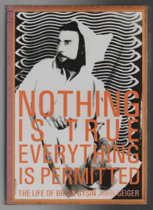 NOTHING IS TRUE EVERYTHING IS PERMITTED: The Life of Brion Gysin