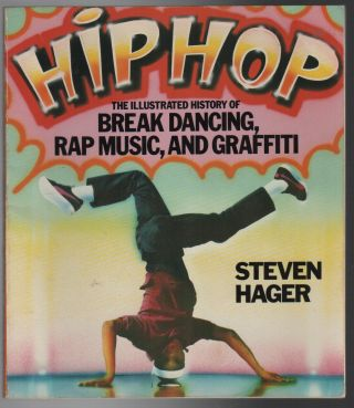HIP HOP: The Illustrated History of Break Dancing, Rap Music, and Graffiti